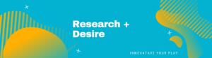 REASEARCH + DESIRE